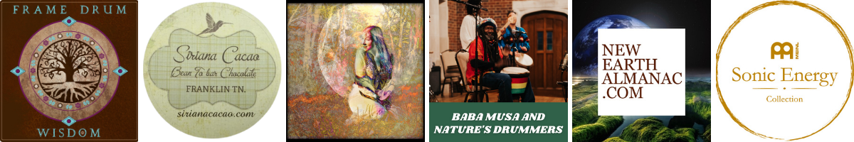 Sponsored by Frame Drum Wisdom, Siriana Cacao Costa Rican Cacao, Kristin Clark Music, Baba Musa and Nature's Drummers, New Earth Almanac, and MEINL Sonic Energy