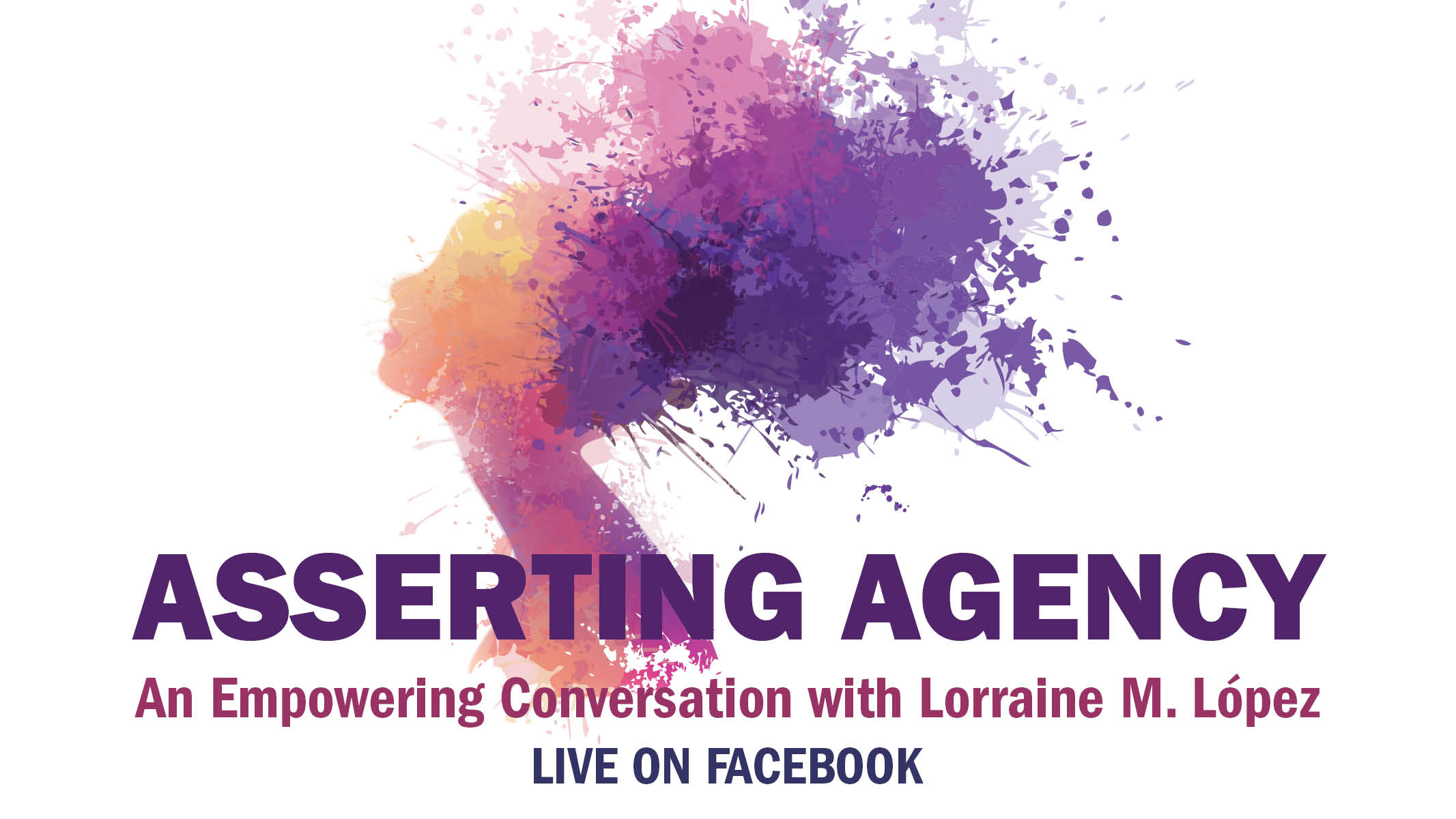 """Live on Facebook: """"Asserting Agency: An Empowering Conversation with Lorraine M. Lopez"""""""